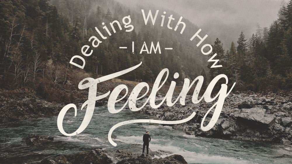Dealing With How I Am Feeling
